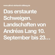 Das erstaunte Schweigen. Landschaften von Andréas Lang  10. September bis 23…