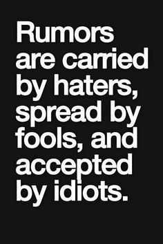 RUMORS ARE CARRIED BY FOOLS is a custom made funny top quality sarcastic t-shirt that is great for gift giving or just a little laugh for yourself Sarcastic Quotes, Quotable Quotes, Wisdom Quotes, True Quotes, Great Quotes, Words Quotes, Quotes To Live By, Motivational Quotes, Funny Quotes