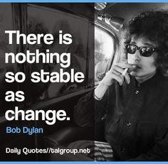 Career Lesson: There is nothing so stable as change #Quote #Business #Leadership #Change #Tech #BobDylan