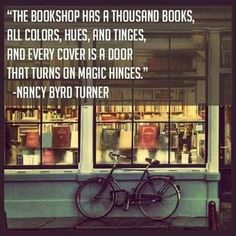 Nancy Byrd Turner quote. The bookshop has a thousand books, all colours hues and tinges, and every cover is a door that turns on magic hinges.