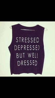 tank top stressed depressed but well dressed shirt