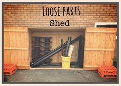 Loose parts shed. Intend for children to access independently. Loose parts shed. Intend for children