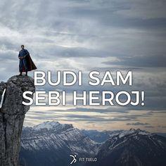 Da, da....  Svi mi možemo biti heroji, a nema boljeg osječaja, kad postignemo nešto, što smo tako dugo željeli.. ;)  Ja vjerujem u te... Ti to možeš ;)