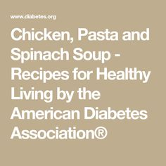 Chicken, Pasta and Spinach Soup - Recipes for Healthy Living by the American Diabetes Association®