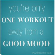 endorphins make you happy.
