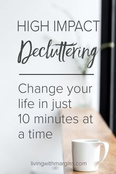 You'll be amazed at the impact you can have when you declutter for 10 minutes of focused time. You can make a high impact in just 10 minutes at a time. #decluttering #simplelife #minimalism #livingwithless #simplify