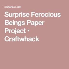 Surprise Ferocious Beings Paper Project • Craftwhack