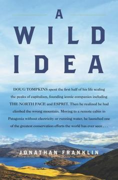 A Wild Idea by Jonathan Franklin, Hardcover | Barnes & Noble® The Incredible True Story, In Patagonia, True Stories, The North Face, Free Apps, Audiobooks, Ebooks, This Book, Beautiful Book Covers