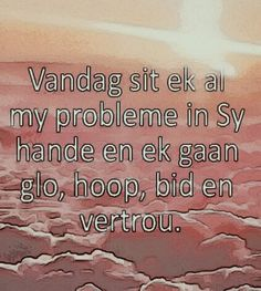 Vandag sit ek al my probleme in God se Hande. (FB) (Remix **By__[↳₥¢↰] ) Fb Quote, Afrikaanse Quotes, Goeie More, Carpe Diem, Bible Quotes, Religion, Give It To Me, Wings, Inspirational