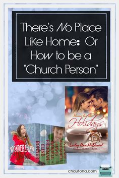 """There's No Place Like Home:  Or How to be a """"Church Person"""""""