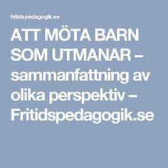 ATT MÖTA BARN SOM UTMANAR – sammanfattning av olika perspektiv – Fritidspedagogik.se