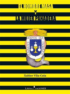 """""""El Hombre Masa y la Mujer Panadera"""", Xabier Vila-Coia, Lapinga Ediciones, 2004, 412 págs. (il. color), 17 cm X 23 cm, ISBN: 978-84-609-2564-4, Materia: Poesía experimental, PVP: 5 euros"""