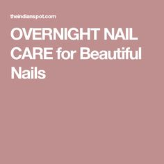 OVERNIGHT NAIL CARE for Beautiful Nails
