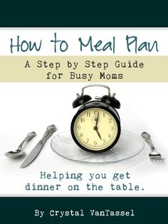 'How to Meal Plan: A Step by Step Guide for Busy Moms' teaches you how to meal plan, while saving you money and saving you time – in 5 easy steps.