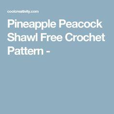 Pineapple Peacock Shawl Free Crochet Pattern -