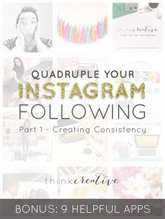 Quadruple Your Instagram Following: Part 1 - Creating Consistency (BONUS: 9 Helpful Apps) | I increased my Instagram following by 507% in 4 months, which is actually quintuple, but no one says that. | Think Creative