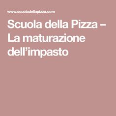 Scuola della Pizza – La maturazione dell'impasto