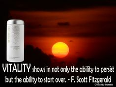 """VITALITY shows in not only the ability to persist but the ability to start over."" - F. Scott Fitzgerald"