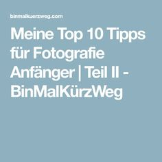Meine Top 10 Tipps für Fotografie Anfänger | Teil II - BinMalKürzWeg