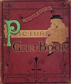 """1875 - Routledge's picture gift-book -  containing, Alphabet of trades, Nursery songs, """"This little pig went to market"""" and Nursery tales"""