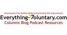 Everything-Voluntary.com is a website about voluntaryism, free markets, agorism, radical unschooling, peaceful parenting, and self-improvement. At EVC you'll find original columns, blog series, concept primers, resources, and a weekly podcast.