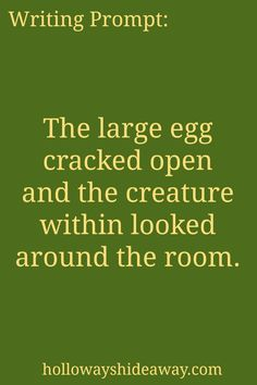 Kids Writing Prompts-Feb2017-The large egg cracked open and the creature within looked around the room.