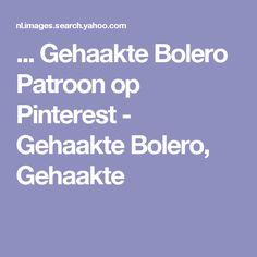 ... Gehaakte Bolero Patroon op Pinterest - Gehaakte Bolero, Gehaakte