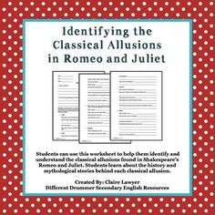 In this worksheet, students research the classical allusions from Shakespeare's play Romeo and Juliet. They look for Roman and Greek connections, modern uses of mythological figures, and understand the history and context of the myths in the play. In addition, students research the historical allusions and understand their role in history and why they are included in the play.