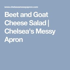 Beet and Goat Cheese Salad - Chelsea& Messy Apron Beet And Goat Cheese, Goat Cheese Salad, Mason Jar Christmas Gifts, Mason Jar Gifts, Christmas Treats, Salted Caramel Chocolate, Chocolate Covered Pretzels, Chelsea's Messy Apron, Cake Batter Cookies