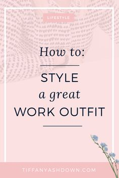 How to Style a GREAT Work Outfit
