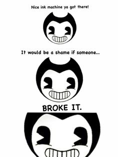 Nice ink machine ya got there! It would be a shame if someone... BROKE IT. | Bendy and the Ink Machine (Created by Legendary Sunfur// Checkthosevants)