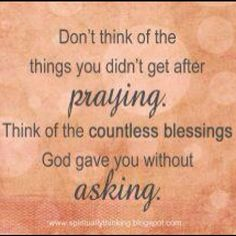 Don't think of the things you didn't get after praying. Think of the countless blessings God gave you without asking. #quotes #prayer #truethat