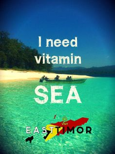 I need vitamin SEA @visiteasttimor :)
