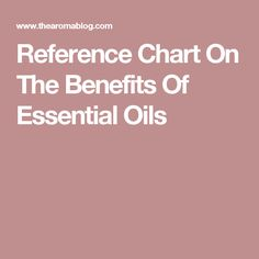 Reference Chart On The Benefits Of Essential Oils