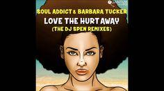 Soul Addict & Barbara Tucker - Love The Hurt Away (DJ Spen Remix)