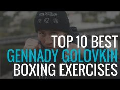 Top 10 Best Gennady Golovkin Exercises for Strength and Power