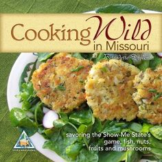 Cooking Wild in Missouri includes more than 100 delicious recipes highlighting Missouri's game, fish, nuts, fruits and mushrooms!