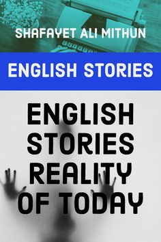 English Stories – Reality of Today. Voice inside your head cries out - ENOUGH! Enough fighting and crying or struggling to hold on. by Shafayet Ali.
