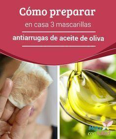 Cómo preparar en casa 3 mascarillas antiarrugas de aceite de oliva   El aceite de oliva es un producto natural con muchos beneficios para mejorar la salud de la piel. Aprovéchalo con estas mascarillas antiarrugas.