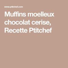 Muffins moelleux chocolat cerise, Recette Ptitchef