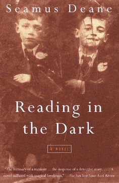 an analysis of reading in the dark by seamus deanna Reading in the dark is an irish bildungsroman set in derry in the 1940s and 1950s loosely autobiographical, deane's only novel follows the maturation of an unnamed boy as he unravels a mysterious.