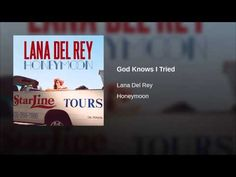 """God knows I tried"", Lana Del Rey, off the album ""Honeymoon"""