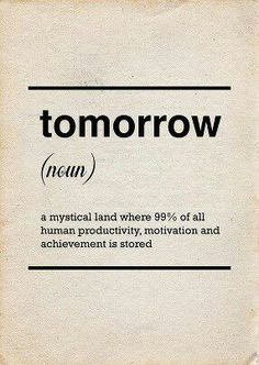 Why put off till tomorrow what you can do the day After tomorrow