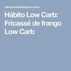 Hábito Low Carb: Fricassé de frango Low Carb