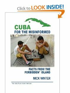 Cuba for the Misinformed: Facts from the Forbidden Island by Mick Winter. $17.95. Author: Mick Winter. Publication: March 12, 2013. Publisher: Westsong Publishing (March 12, 2013)
