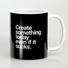 Create something today even if it sucks Mug