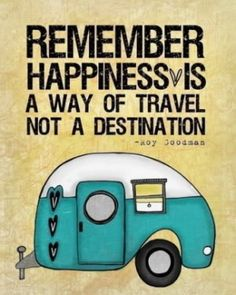 .happiness is a way of travel not a destination