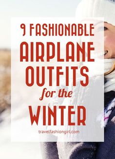 From trendy to cozy, and chic to edgy - get out of your travel fashion rut with these nine fashionable plane outfits for the winter!