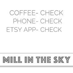 Don't you just love it when things are made easier by a little bit of technology? Downloading the Etsy App will make purchasing Mill in the Sky products 100 times easier (maths not necessarily accurate) #coffeealsohelps