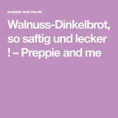 Walnuss-Dinkelbrot, so saftig und lecker ! – Preppie and me